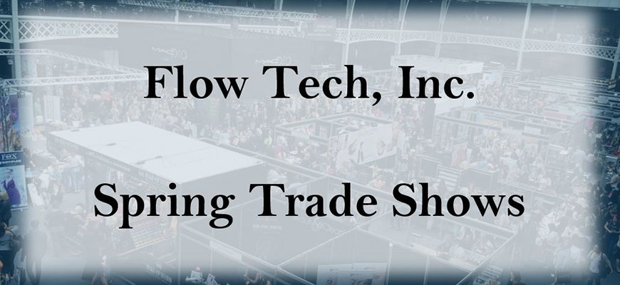 2019 Flow Tech Spring Trade Shows