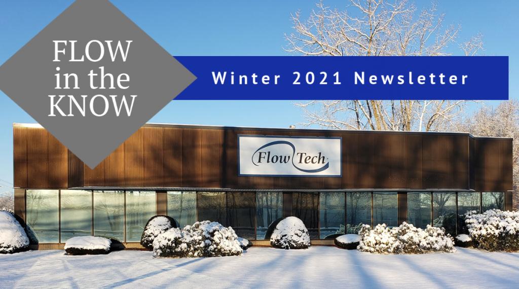 Flow Tech Winter 2021 Newsletter